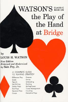 Watson's Classic Book on the Play of the Hand at Bridge By Watson, Louis H./ Fry, Sam